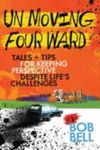 Un Moving Four Ward : Tales + Tips for Keeping Perspective Despite Life's Challenges
