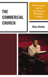 The Commercial Church: Black Churches and the New Religious Marketplace in America by Mary Hinton