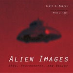 Alien Images: UFOs, Photography, and Belief