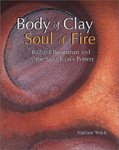 Body of Clay, Soul of Fire: Richard Bresnahan and the Saint John's Pottery by Matthew Welch and Richard Bresnahan
