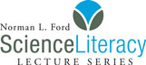 Norman L. Ford Science Literacy Lectures