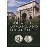 Arsacids, Romans, and Local Elites: Cross-Cultural Interactions of the Parthian Empire