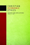 Christian Economic Ethics: History and Implications by Daniel K. Finn