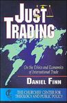 Just Trading: On the Ethics and Economics of International Trade by Daniel K. Finn