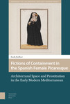 Fictions of Containment in the Spanish Female Picaresque: Architectural Space and Prostitution in the Early Modern Mediterranean
