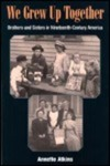 We Grew Up Together : Brothers and Sisters in Nineteenth-century America by Annette Atkins