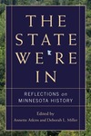 The State We're In : Reflections on Minnesota History by Annette Atkins and Deborah L. Miller