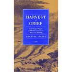 Harvest of Grief : Grasshopper Plagues and Public Assistance in Minnesota, 1873-78 by Annette Atkins