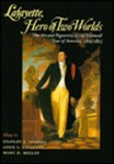 Lafayette, Hero of Two Worlds : The Art and Pageantry of His Farewell Tour of America, 1824-1825 : Essays by Stanley J. Idzerda, Anne C. Loveland, and Marc H. Miller