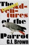 The Continued Adventures of the Parrot by Gary Brown