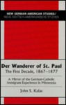 Der Wanderer of St. Paul: The First Decade, 1867-1877: A Mirror of the German-Catholic Immigrant Experience in Minnesota