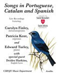 Songs in Portuguese, Catalan, and Spanish by Carolyn Finley, Patricia Kent, Edward Turley, and Deirdre Harkins