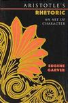 Aristotle's Rhetoric: An Art of Character by Eugene Garver