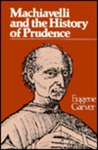 Machiavelli and the History of Prudence by Eugene Garver