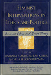 Feminist Interventions in Ethics and Politics: Feminist Ethics and Social Theory by Barbara S. Andrew, Jean Keller, and Lisa H. Schwartzman