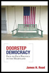Doorstep Democracy : Face-to-Face Politics in the Heartland by James H. Read