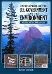 Encyclopedia of the U.S. Government and the Environment: History, Policy, and Politics by Matthew J. Lindstrom