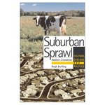 Suburban Sprawl: Culture, Theory and Politics by Matthew J. Lindstrom, Hugh Bartling, H. William Batt, and Mark Edward Braun