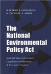 The National Environmental Policy Act: Judicial Misconstruction, Legislative Indifference, and Executive Neglect by Matthew J. Lindstrom, Zachary A. Smith, and Lynton K. Caldwell