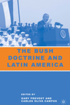 The Bush Doctrine and Latin America by Gary Prevost and Carlos Oliva Campos