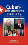Cuban-Latin Relations in the Context of a Changing Hemisphere by Gary Prevost and Carlos Oliva Campos