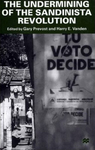 The Undermining of the Sandinista Revolution by Gary Prevost and Harry E. Vanden
