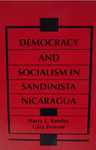 Democracy and Socialism in Sandinista Nicaragua by Harry E. Vanden and Gary Prevost