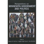 Perspectives on Minnesota Government and Politics (6th Edition) by Steve Hoffman, Angela High-Pippert, and Kay G. Wolsborn