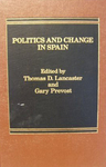 Politics and Change in Spain by Thomas Lancaster and Gary Prevost