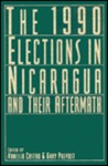 The 1990 Elections in Nicaragua and Their Aftermath by Vanessa Castro and Gary Prevost