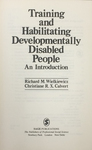 Training and Habilitating Developmentally Disabled People : An Introduction by Richard M. Wielkiewicz and Christiane R.X. Calvert