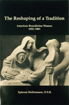 The Reshaping of a Tradition: American Benedictine Women, 1852-1881