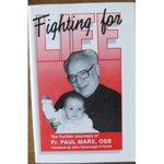 Fighting for Life : The Further Journeys of Father Paul Marx, O.S.B.