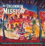 An Uncommon Mission: Father Jerome Tupa Paints the California Missions