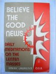 Believe the Good News: Daily Meditations on the Lenten Masses