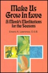 Make Us Grow in Love: A Monk's Meditations for the Seasons