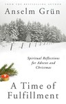 A Time of Fulfillment: Spiritual Reflections for Advent and Christmas by Anselm Grün OSB and Mark Thamert OSB