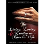 Living, Loving, and Lasting as a Coach's Wife: Insights From Football Coaches' Wives by Janet Hope, Liddy Hope, and Sally Hope
