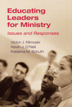 Educating Leaders for Ministry : Issues and Responses