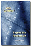 Vote Catholic? Beyond the Political Din by Bernard F. Evans