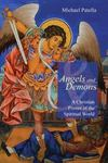 Angels and Demons: A Christian Primer of the Spiritual World by Michael Patella OSB