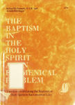 The Baptism in the Holy Spirit as an Ecumenical Problem : Two Essays Relating the Baptism in the Holy Spirit to Sacramental Life