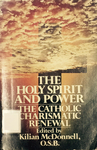 The Holy Spirit and Power : The Catholic Charismatic Renewal