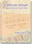 Canticum Novum: Gregorian Chant for Today's Choirs by Anthony Ruff OSB