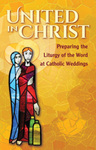 United in Christ: Preparing the Liturgy of the Word at Catholic Weddings by Leisa Anslinger, Jennifer Kerr Breedlove, Charles A. Bobertz, Mary A. Ehle, Christopher J. Ferraro, Mary G. Fox, Corinna Laughlin, and Biagio Mazza