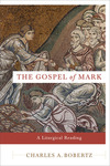 The Gospel of Mark: A Liturgical Reading by Charles A. Bobertz