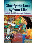 Glorify the Lord by Your Life: Catholic Social Teaching and the Liturgy