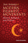Modern Islamist Movements : History, Religion, and Politics by Jon Armajani