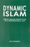 Dynamic Islam : Liberal Muslim Perspectives in a Transnational Age by Jon Armajani