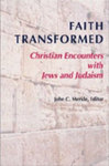 Faith Transformed : Christian Encounters with Jews and Judaism